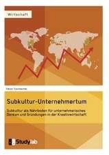 Subkultur-Unternehmertum. Subkultur als Nährboden für unternehmerisches Denken und Gründungen in der Kreativwirtschaft