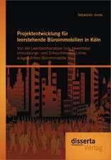 Projektentwicklung Fur Leerstehende B Roimmobilien in K Ln:  Von Der Leerstandsanalyse Zum Bewerteten Umnutzungs- Und Entwurfskonzept Einer Ausgew Hlte