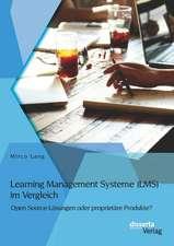 Learning Management Systeme (Lms) Im Vergleich:  Open Source-Losungen Oder Proprietare Produkte?