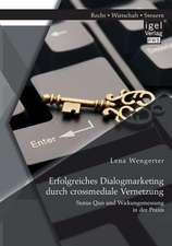 Erfolgreiches Dialogmarketing Durch Crossmediale Vernetzung:  Status Quo Und Wirkungsmessung in Der Praxis