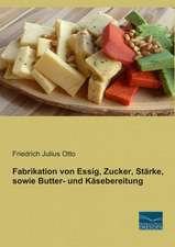 Fabrikation von Essig, Zucker, Stärke, sowie Butter- und Käsebereitung