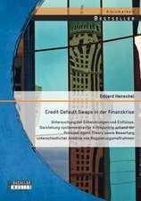 Credit Default Swaps in Der Finanzkrise:  Untersuchung Der Entwicklungen Und Einflusse, Darstellung Systemrelevanter Kritikpunkte Anhand Der Principal