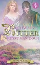 Schwarze Ritter küsst man doch (Historischer Roman, Liebe, Humor)