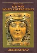 Ich war König Assurbanipals Lieblingsfrau
