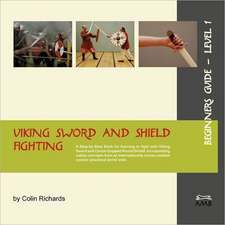 Viking Sword and Shield Fighting Beginners Guide Level 1:  Masterpieces and Museum Collections from the Netherlands