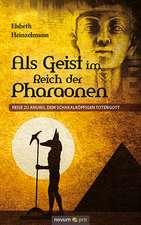 ALS Geist Im Reich Der Pharaonen:  40 Jahre Auf Der Flucht VOR Dem Leben