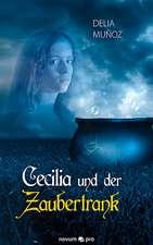 Cecilia Und Der Zaubertrank:  40 Jahre Auf Der Flucht VOR Dem Leben
