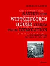 Die Rettung des Wittgenstein Hauses in Wien vor dem Abbruch. Saving the Wittgenstein House Vienna from Demolition: Eine Dokumentation. A Documentation 06/1969 – 21/06/1971