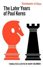 The Later Years of Paul Keres Grandmaster of Chess