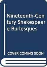 Nineteenth-Century Shakespeare Burlesques