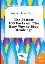 Women Love Girth... the Fattest 100 Facts on the Easy Way to Stop Drinking