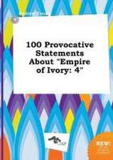 100 Provocative Statements about Empire of Ivory: 4