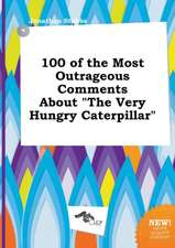 100 of the Most Outrageous Comments about the Very Hungry Caterpillar