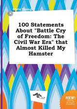 100 Statements about Battle Cry of Freedom: The Civil War Era That Almost Killed My Hamster