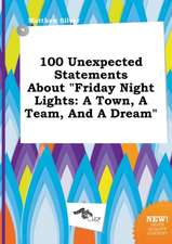 100 Unexpected Statements about Friday Night Lights: A Town, a Team, and a Dream