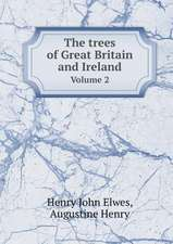 The trees of Great Britain and Ireland Volume 2