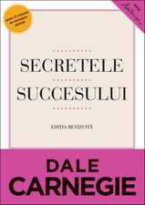 Secretele succesului. Ediţie revizuită: Cum să vă faceţi prieteni şi să deveniţi influent