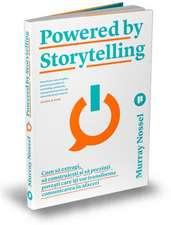 Powered by Storytelling: Cum să extragi, să construiești și să prezinți povești care îți vor transforma comunicarea în afaceri