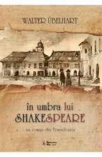 În umbra lui Shakespeare - Un roman istoric din Transilvania