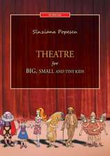 Theatre for Big, Small and Tiny Kids:  Piesa in 4 Acte ( Stage Play in Four Acts)