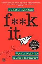F**k It: ¿qué Te Separa de la Vida Que Quieres?