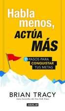 Habla Menos, Actaa Mas / Just Shut Up and Do It!
