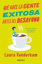 Qué Hace La Gente Exitosa Antes del Desayuno / What the Most Succesful People Do Before Breakfast