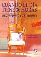 Cuando El Dia Tiene 36 Horas:  Una Guia Para Cuidar a Enfermos Con Perdida de Memoria