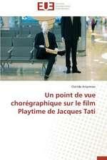 Un Point de Vue Choregraphique Sur Le Film Playtime de Jacques Tati:  Quoi? Pourquoi? Et Comment?