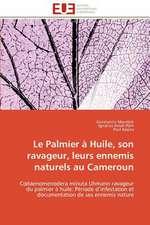 Le Palmier a Huile, Son Ravageur, Leurs Ennemis Naturels Au Cameroun