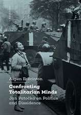 Confronting Totalitarian Minds – Jan Patocka on Politics and Dissidence