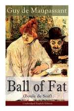 The Ball of Fat (Boule de Suif) - Unabridged English Edition: The Principle of the Greatest-Happiness: What Is Utilitarianism (Proofs & Principles), C