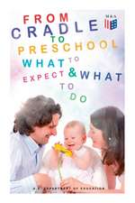 From Cradle to Preschool a What to Expect & What to Do
