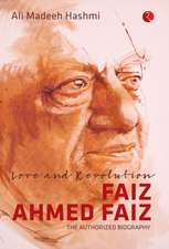 Love and Revolution Faiz Ahmed Faiz: The Authorized Biography