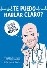 ¿te Puedo Hablar Claro?: ¡que No Te Cuenten Mitos!/ Can I Be Frank with You? Don't Be Fooled by Myths!