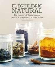 El Equilibrio Natural: Tés, Tisanas E Infusiones Para Purificar Y Regenerar El Organismo