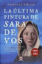 La última pintura de Sara de Vos : un misterioso cuadro del siglo XVII enlaza tres siglos, tres vidas y tres continentes