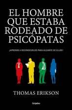 El Hombre Que Estaba Rodeado de Psicópatas: Descubre a Los Psicópatas Que Te Rodean Y Aprende a Liberarte de Ellos / Surrounded by Psychopaths