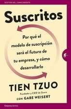 Suscritos: Por Que´ el Modelo de Suscripcio´n Sera´ el Futuro de Tu Empresa, y Co´mo Desarrollarlo = Subscribed