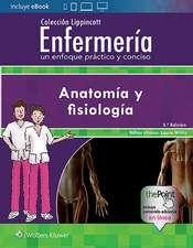 Colección Lippincott Enfermería. Un enfoque práctico y conciso: Anatomía y fisiología