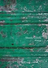 Sheela Gowda: Making: Essays and Interviews