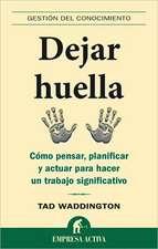 Dejar Huella:  Como Pensar, Planificar y Actuar Para Hacer un Trabajo Significativo = Lasting Contribution