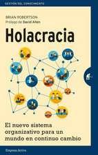 Holacracia:  El Nuevo Sistema Organizativo Para un Mundo en Continuo Cambio = Holacracy