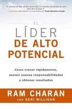El Líder de Alto Potencial: Cómo Crecer Rápidamente, Asumir Nuevas Responsabilidades Y Obtener Resultados