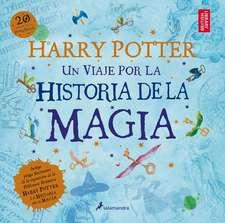 Harry Potter: Un Viaje Por la Historia de la Magia = Harry Potter