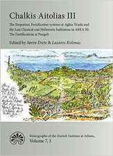 Chalkis Aitolias III: The Emporion. Fortification systems at Aghia Triada & the Late Classical & Hellenistic Habitation in AREA III. The Fortifications at Pangali.