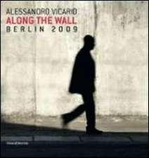 Alessandro Vicario: Along the Wall, Berlin 2009