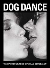 Dog Dance:  The Photographs of Brad Elterman