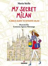 My Secret Milan: A Girl's Guide to Intimate Milan