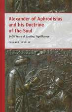 Alexander of Aphrodisias and His Doctrine of the Soul:  1400 Years of Lasting Significance